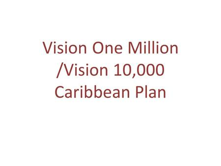Vision One Million /Vision 10,000 Caribbean Plan.