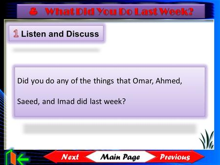 Main Page Previous Next Did you do any of the things that Omar, Ahmed, Saeed, and Imad did last week?