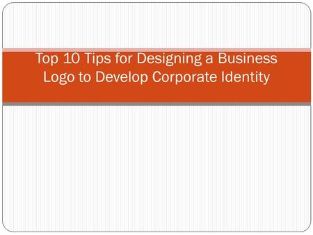 Top 10 Tips for Designing a Business Logo to Develop Corporate Identity.