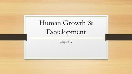 Human Growth & Development Chapter 12. Objectives List factors affecting growth and development Name major developments for each stage of life Describe.