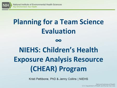 National Institutes of Health U.S. Department of Health and Human Services Planning for a Team Science Evaluation ∞ NIEHS: Children's Health Exposure Analysis.