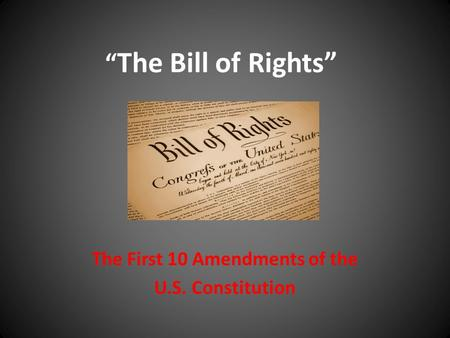 """ The Bill of Rights"" The First 10 Amendments of the U.S. Constitution."