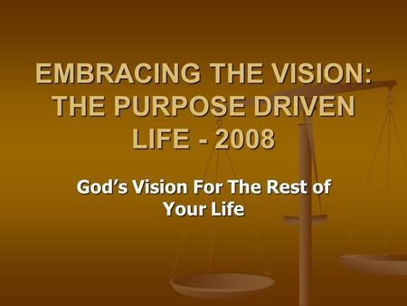 EMBRACING THE VISION: THE PURPOSE DRIVEN LIFE