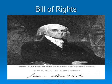 Bill of Rights.  Amendment--- To change or add to The Constitution has been changed or added to 27 times. The Constitution has been changed or added.