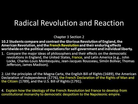 Radical Revolution and Reaction Chapter 3 Section 2 10.2 Students compare and contrast the Glorious Revolution of England, the American Revolution, and.