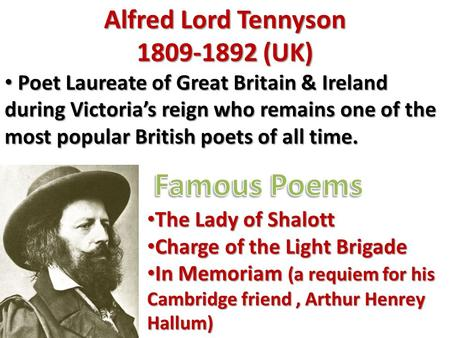 Alfred Lord Tennyson 1809-1892 (UK) Poet Laureate of Great Britain & Ireland during Victoria's reign who remains one of the most popular British poets.