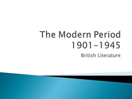 British Literature. 1901-1945 = perhaps the most upheaval and chaos in the world in all of human history  Society changing drastically  Technology increasing.