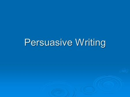 Persuasive Writing.  Writing to construct an argument.  Know you subject--------both sides.  Present different sides, then TAKE A STAND.  Give Evidence.