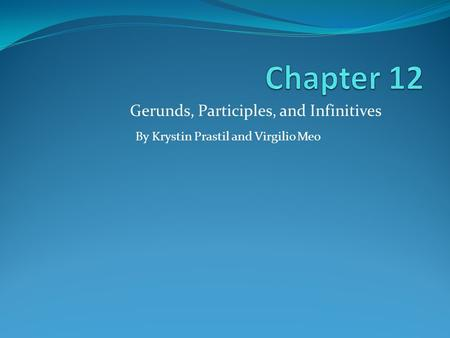 Gerunds, Participles, and Infinitives By Krystin Prastil and Virgilio Meo.