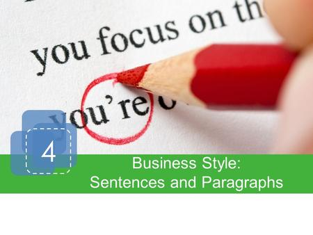 4 Business Style: Sentences and Paragraphs. Introduction Effective Sentences Effective Paragraphs Proofreading.