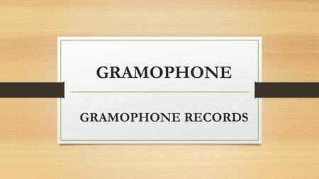 GRAMOPHONE GRAMOPHONE RECORDS. History of the gramophone Early attempts to design a consumer sound or music playing gadget began in 1877 when Thomas Edison.