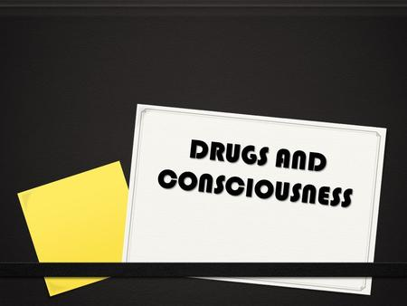DRUGS AND CONSCIOUSNESS. Objective 0 Explore the effects of drugs and alcohol on consciousness 0 Identify major drug categories.