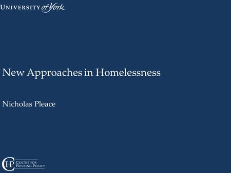 New Approaches in Homelessness Nicholas Pleace. Overview Integration Prevention Housing Led Housing First Hostels and supported housing Work and education.