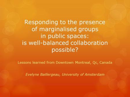 Responding to the presence of marginalised groups in public spaces: is well-balanced collaboration possible? Lessons learned from Downtown Montreal, Qc,