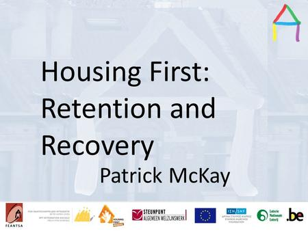 Presentation Title Speaker's name Presentation title Speaker's name Housing First: Retention and Recovery Patrick McKay.