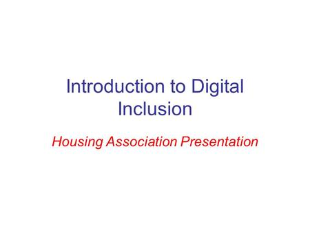 Introduction to Digital Inclusion Housing Association Presentation.