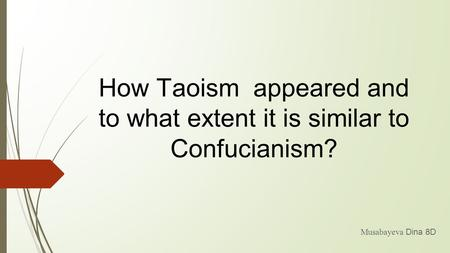 Musabayeva Dina 8D How Taoism appeared and to what extent it is similar to Confucianism?