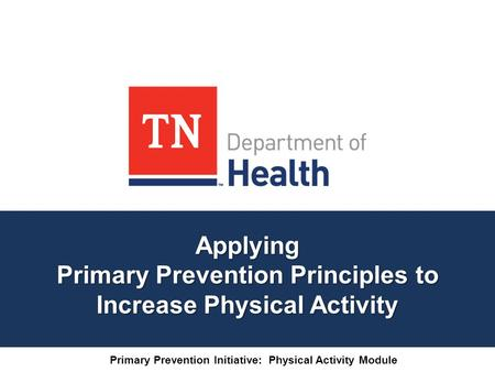 Applying Primary Prevention Principles to Increase Physical Activity Primary Prevention Initiative: Physical Activity Module.
