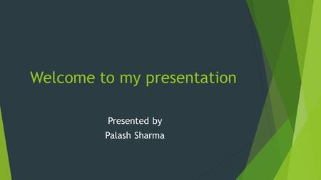 Welcome to my presentation Presented by Palash Sharma.
