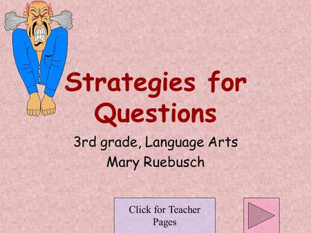 Strategies for Questions 3rd grade, Language Arts Mary Ruebusch Click for Teacher Pages.