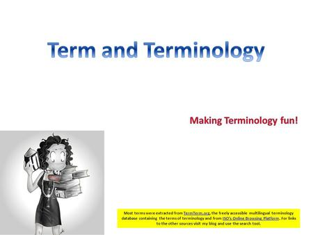 4/13/2015 Most terms were extracted from TermTerm.org, the freely accessible multilingual terminology database containing the terms of terminology and.