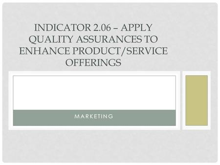 MARKETING INDICATOR 2.06 – APPLY QUALITY ASSURANCES TO ENHANCE PRODUCT/SERVICE OFFERINGS.