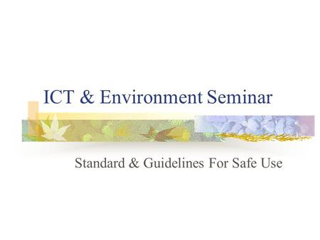 ICT & Environment Seminar Standard & Guidelines For Safe Use.