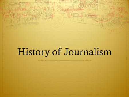 History of Journalism. Heroes and Legends Birth of Journalism  Ancient times – tablets  Caesar – handwritten  Johann Gutenberg (1440)