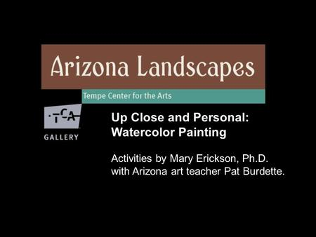 Up Close and Personal: Watercolor Painting Activities by Mary Erickson, Ph.D. with Arizona art teacher Pat Burdette.