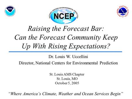 "Raising the Forecast Bar: Can the Forecast Community Keep Up With Rising Expectations? ""Where America's Climate, Weather and Ocean Services Begin"" Dr."