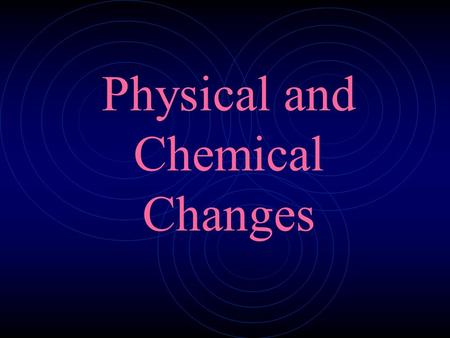 Physical and Chemical Changes. Physical changes are those changes that do not result in the production of a new substance. If you melt a block of ice,
