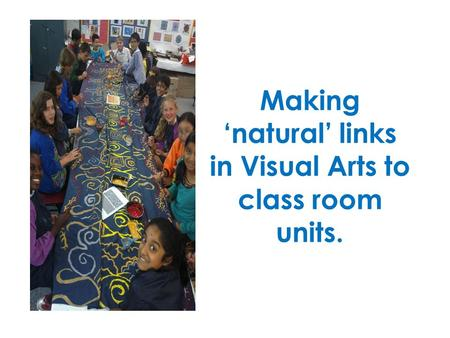 Making 'natural' links in Visual Arts to class room units.