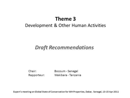 Theme 3 Development & Other Human Activities Draft Recommendations Chair: Bocoum - Senegal Rapporteur: Wakibara - Tanzania Expert's meeting on Global State.