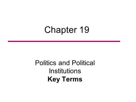 Chapter 19 Politics and Political Institutions Key Terms.