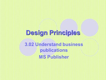 Design Principles 3.02 Understand business publications MS Publisher.