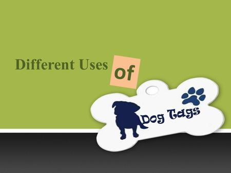 Different Uses of. Personalized dog tags are kind of fashion accessory that have become quite popular. There are endless possibilities to create and use.