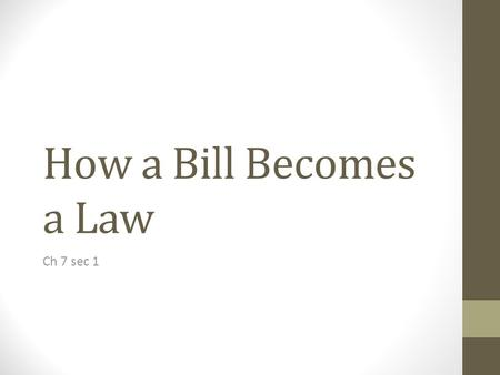 How a Bill Becomes a Law Ch 7 sec 1 I. Types of Bills and Resolutions Public bills involve national issues; private bills deal with individual people.