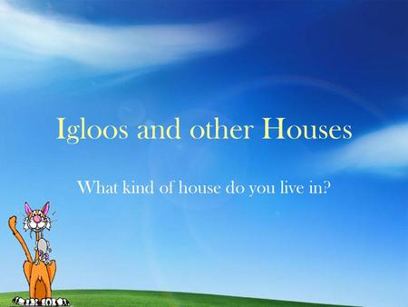 Igloos and other Houses