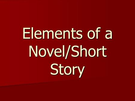 Elements of a Novel/Short Story. Plot: the sequence of events in a novel right.