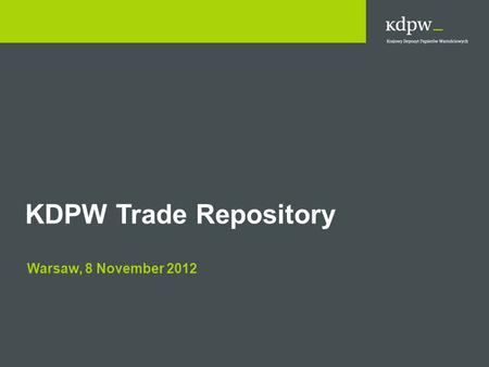 KDPW Trade Repository Warsaw, 8 November 2012. 2 Legal Framework  REGULATION (EU) No 648/2012 of the European Parliament and of the Council of 4 July.