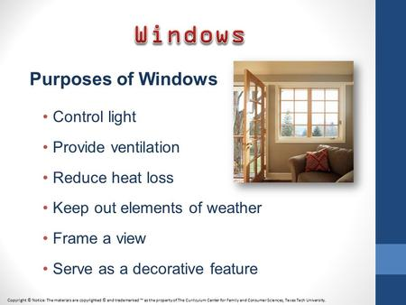 Purposes of Windows Control light Provide ventilation Reduce heat loss Keep out elements of weather Frame a view Serve as a decorative feature Copyright.