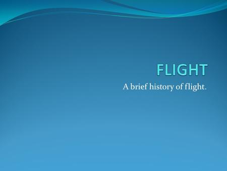 A brief history of flight.