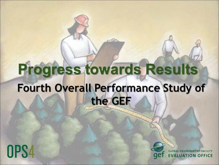 Progress towards Results Fourth Overall Performance Study of the GEF.