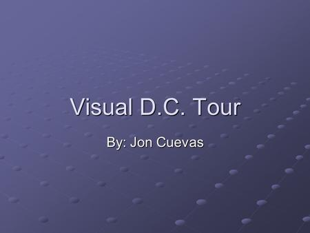 Visual D.C. Tour By: Jon Cuevas. The Baconator Map Senators Committees Legislation & Records Art & History Visitors Reference.