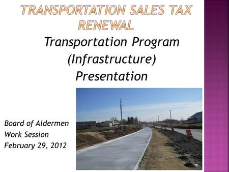 Transportation Program (Infrastructure) Presentation Board of Aldermen Work Session February 29, 2012.