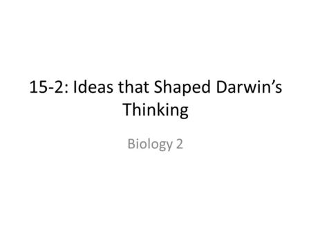 15-2: Ideas that Shaped Darwin's Thinking Biology 2.