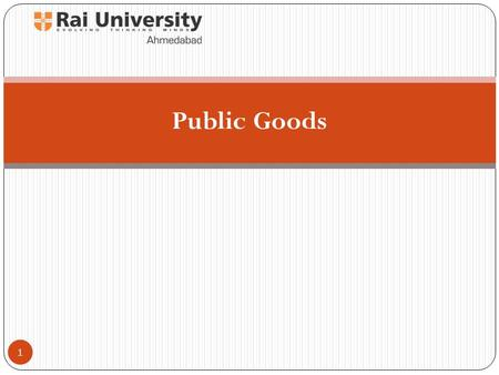 1 Public Goods. Public Goods Defined 2 Pure public goods share two characteristics Nonrival – Cost of another person consuming the good is zero Nonexcludable.
