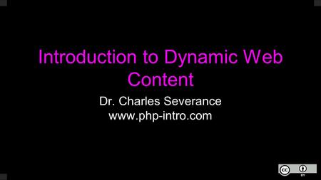 Introduction to Dynamic Web Content Dr. Charles Severance www.php-intro.com.