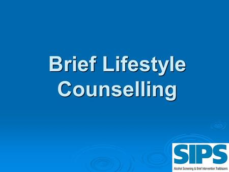 Brief Lifestyle Counselling. Behaviour Change  Why don't you believe someone when they say they are never drinking again?  What behaviour change work.