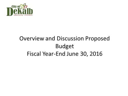 Overview and Discussion Proposed Budget Fiscal Year-End June 30, 2016.